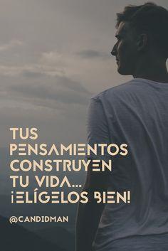 """Tus #Pensamientos construyen tu #Vida""... ¡Elígelos bien! @candidman #Frases #Motivacion #Candidman"