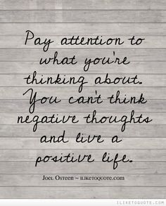 Pay attention to what you're thinking about. You can't think negative thoughts and live a positive life.  #positive #quotes #sayings