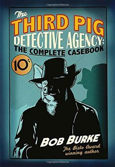 The Third Pig Detective Agency: The Complete Casebook - The collected hard-boiled cases of nursery rhyme-noir with Detective Harry Pigg.  Contains The Third Pig Detective, The Ho Ho Ho Mystery and The Curds and Whey Mystery.  Harry Pigg, the only surviving brother from the Big Bad Wolf attacks, has set up business as a private detective in Grimmtown, only things aren't going too well. Down on his luck, with bills to pay and no clients in sight the outlook is poor.  But when your next…
