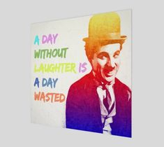 Decorate your home with an original saying by Charlie Chaplin a day without laughter is a day wasted canvas print. Express your originality & style, shop now, enjoy amazing artwork for sale. Fine Art Posters, Fine Art Prints, Waste Art, Charles Spencer Chaplin, Motivational Images, Next Film, Famous Artwork, Charlie Chaplin, Comic Artist