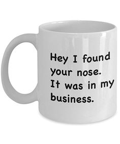 Coffee mug hey i found your nose 11 oz unique present idea for friend mom dad husband wife boyfriend girlfriend best office cup birthday funny gift for coworker him her Coffee Mug Quotes, Funny Coffee Mugs, Coffee Humor, Funny Signs, Funny Jokes, Hilarious, Humor Cristiano, Funny Cups, Birthday Cup
