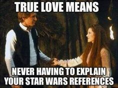 star wars True love mean never having to explain Star Wars references. - Finally a Star Wars love meme! Humour Geek, Love You Meme, True Love Meme, Star Wars Personajes, Han And Leia, Star War 3, Nerd Love, Dc Movies, Marvel Movies