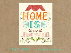 Home is wherever I'm with you -  Inspirational typography Poster  - 8 x 10