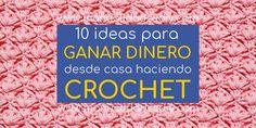 10 ideas para ganar dinero desde casa haciendo crochet