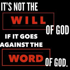 It's not the will of God, if it goes against the word of God.