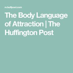 The Body Language of Attraction | The Huffington Post