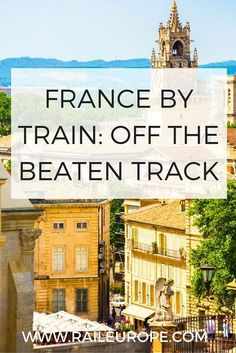 #Normandy, Annecy, Villefrance sur Mer -- here are a few of our favorite picks for off the beaten path destinations in France by train.