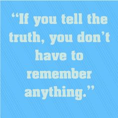 """If you tell the truth, you don't have to remember anything.... - shared via pinterestpicture.com"