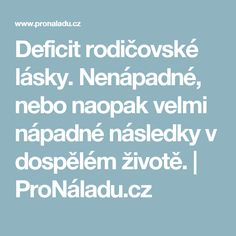 Deficit rodičovské lásky. Nenápadné, nebo naopak velmi nápadné následky v dospělém životě. | ProNáladu.cz