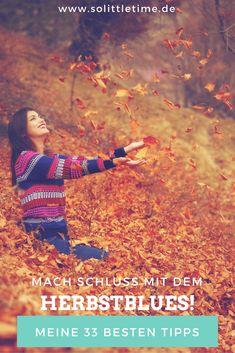 33 geniale Tipps, mit denen Du Dich erfolgreich gegen den Herbstblues wehren kannst! Herbst Bucket List, Life Hacks, Less Is More, Tis The Season, Self Esteem, Coaching, Blues, Sisters, Spirituality