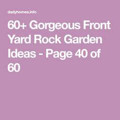 60+ Gorgeous Front Yard Rock Garden Ideas - Page 40 of 60