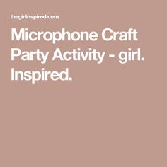 Microphone Craft Party Activity - girl. Inspired.