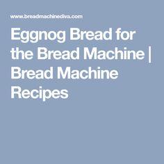 Eggnog Bread for the Bread Machine | Bread Machine Recipes