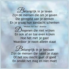 Belangrijk in je leven . Facebook Image, For Facebook, Dutch Quotes, Wishes For You, True Words, Family Quotes, Friendship Quotes, Slogan, Meant To Be