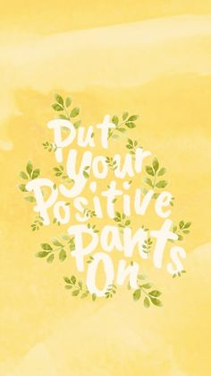 put your positive pants on quotes words inspirational quotes inspirational words words of wisdom words of encouragement sayings gezegdes quotes gezegdes en spreuken Motivacional Quotes, Cute Quotes, Words Quotes, Quotes Women, Mantra Quotes, Wisdom Quotes, Cute Sayings, Inspirational Words Of Encouragement, Happy Sayings