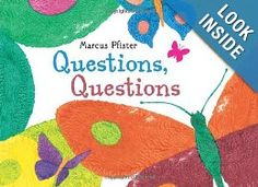 Questions, Questions: Marcus Pfister: 9780735840003: Amazon.com: Books. Lots of questions to inspire curiosity. Have students try to answer their own questions- writing prompt?