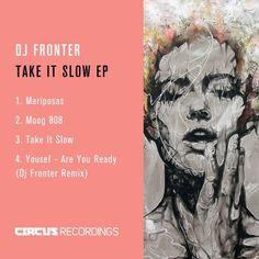 DJ Fronter - Take It Slow EP / Circus Recordings / CIRCUS063 - http://www.electrobuzz.fm/2016/07/01/dj-fronter-take-it-slow-ep-circus-recordings-circus063/