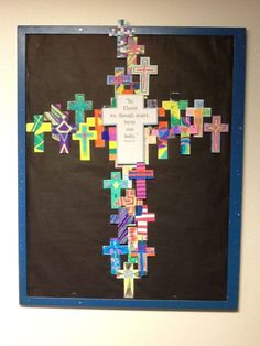 I made this for our church/school bulletin board. The students each colored a cross.