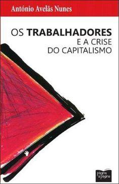 Os trabalhadores e a crise do capitalismo / Antonio Avelãs Nunes