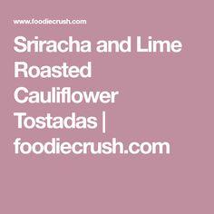 Sriracha and Lime Roasted Cauliflower Tostadas | foodiecrush.com
