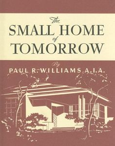The Small Home of Tomorrow (California Architecture and Architects) by Paul R. Williams http://www.amazon.com/dp/0940512467/ref=cm_sw_r_pi_dp_M8tcxb15R1Z3X