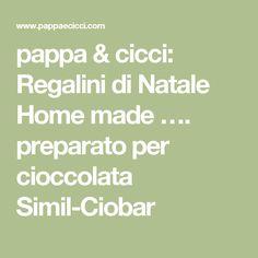 pappa & cicci: Regalini di Natale Home made …. preparato per cioccolata Simil-Ciobar