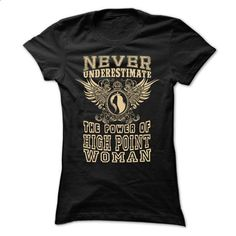 Never Underestimate... High Point Women - 99 Cool City  - #tshirt organization #hoodie freebook. CHECK PRICE => https://www.sunfrog.com/LifeStyle/Never-Underestimate-High-Point-Women--99-Cool-City-Shirt-.html?68278
