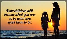 Your children will become what you are; Jokes Quotes, Mom And Dad, Your Child, Dads, Childhood, Motivation, Sayings, Children, Movie Posters