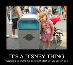 """""""It's a Disney Thing. If you had to ask why this child is posing with a trash can - you just don't get it."""" Walt Disney World funny humor meme Disney Nerd, Disney Girls, Disney Love, Disney Magic, Walt Disney World, Disney Stuff, Disney Facts, Disney Memes, Disney Quotes"""