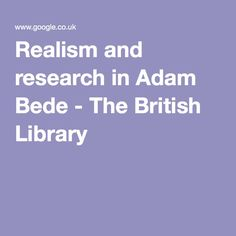 Realism and research in Adam Bede - The British Library