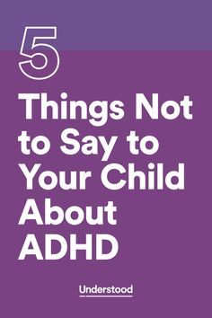 David Flink, co-founder of founding partner Eye to Eye, shares suggestions on what to avoid saying to your child about ADHD—and what to say instead.