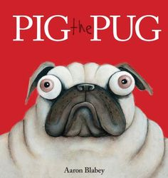 Pig The Pug. Hilarious illustrations, especially the final page with the [spoiler alert!] full pug body cast. Not sure if kiddos and parents will think it quite so funny, but I loved it.