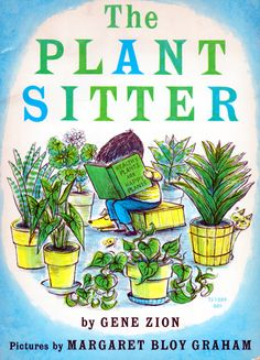The Plant Sitter - by Gene Zion, illustrated by Margaret Bloy Graham (1959).