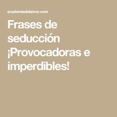 Frases de seducción ¡Provocadoras e imperdibles!