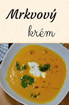Mrkvový krém, zdravá a lahodná polévka pro děti i dospělé. Home Recipes, Diet Recipes, Healthy Recipes, Muesli, I Foods, Ham, Curry, Food And Drink, Low Carb