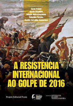 A resistència internacional ao golpe de 2016 / organizadores, Carol Proner ... [y otros]