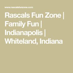 Rascals Fun Zone | Family Fun | Indianapolis | Whiteland, Indiana