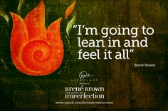 """""""I'm going to lean in and feel it all"""" - Brene Brown - This card is helping to inspire me on my journey to wholeheartedness."""
