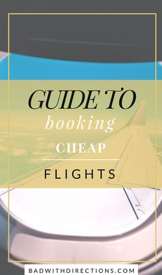 Guide to Booking Cheap Flights   Bad with Directions Blog   Looking for the best way to book cheap flights or to travel on a budget? Here are my tips and tricks, as well as personal guide and process for finding and booking cheap flights to go to destinations around the world. From booking multiple legs, having layovers, or even using different travel resources, use these tips to get you cheap flights wherever you want to go.