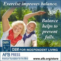 """(Image: On the top of a photo of a smiling older woman and man exercising outdoors, the words """"Exercise improves balance"""" in white text. Next to the couple are the words """"Balance helps to prevent falls"""" and below  are the words """"O&M For Independent Living"""" next to the book cover. At the bottom is the AFB Press logo and URL afb.org/store)"""