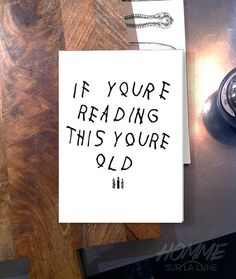 This You're Old Card is Inspired by If You're Reading This, It's Too Late #rappers trendhunter.com