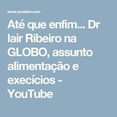 Até que enfim... Dr lair Ribeiro na GLOBO, assunto alimentação e execícios - YouTube