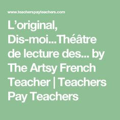 L'original, Dis-moi...Théâtre de lecture des... by The Artsy French Teacher | Teachers Pay Teachers