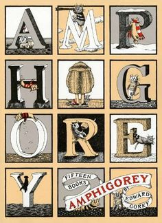 Amphigorey: Fifteen Books by Edward Gorey, http://www.amazon.com/dp/0399504338/ref=cm_sw_r_pi_dp_K5yvqb01BYX51/183-5473797-9636609