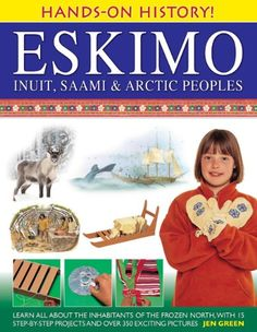 Hands-On History! Eskimo, Inuit, Saami & Arctic Peoples: Learn all about the inhabitants of the frozen north, with 15 step-by-step projects and over 350 exciting pictures Arctic, Frozen, African, The Unit, Teaching, Baseball Cards, History, Music, Projects