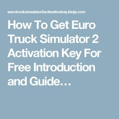 How To Get Euro Truck Simulator 2 Activation Key For Free Introduction and Guide…