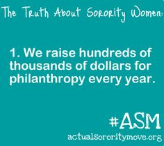 #1...Sorority Women give back to their communities.  Every NPC sorority has a national, local, and Panhellenic philanthropy that it supports.  Thousands of hours/thousands of dollars
