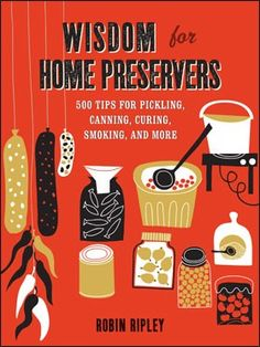 Wisdom for Home Preservers: Savor seasonal foods long after the harvest. Wisdom for Home Preservers: 500 Tips for Pickling, Canning, Curing, Smoking, and More serves up fascinating tips (yes, 500!) for traditional food preservation methods with basic recipes all beautifully presented with quaint, specially commissioned linocut artwork by Melvyn Evans alongside helpful diagrams.