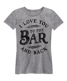 LC Trendz Women's Athletic Heather 'I Love You to the Bar and Back' Relaxed-Fit Tee Funny Shirts, Cool T Shirts, Tee Shirts, Fitness Motivation, Rhyme And Reason, Drinking Shirts, Fitness Gifts, Country Outfits, Club Outfits