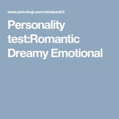 Personality test:Romantic Dreamy Emotional